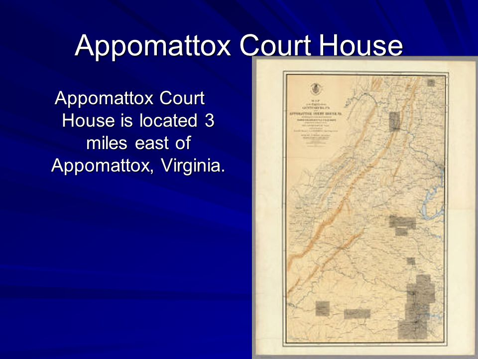 Appomattox Court House Appomattox Court House is located 3 miles east of Appomattox, Virginia.
