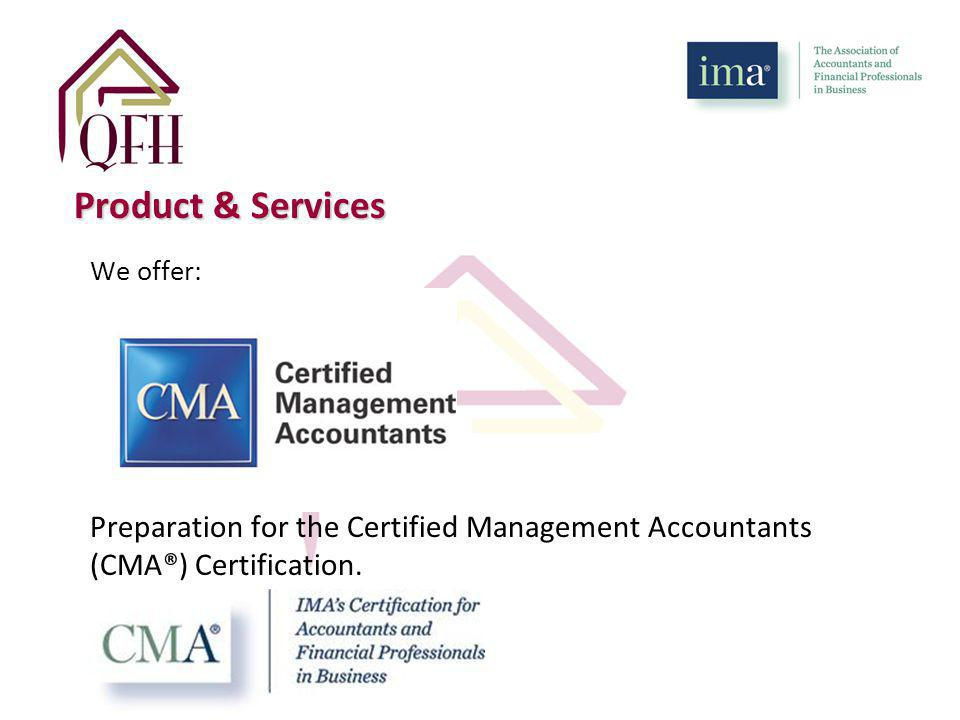 Product & Services We offer: Preparation for the Certified Management Accountants (CMA®) Certification.