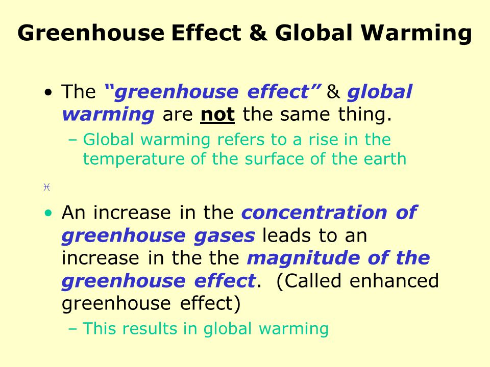 Greenhouse Effect & Global Warming The greenhouse effect & global warming are not the same thing. –Global warming refers to a rise in the temperature