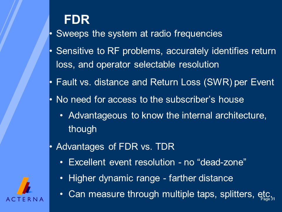 Page 31 FDR Sweeps the system at radio frequencies Sensitive to RF problems, accurately identifies return loss, and operator selectable resolution Fault vs.