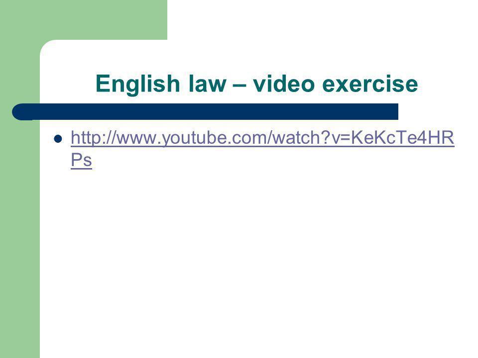 English law – video exercise http://www.youtube.com/watch?v=KeKcTe4HR Ps http://www.youtube.com/watch?v=KeKcTe4HR Ps
