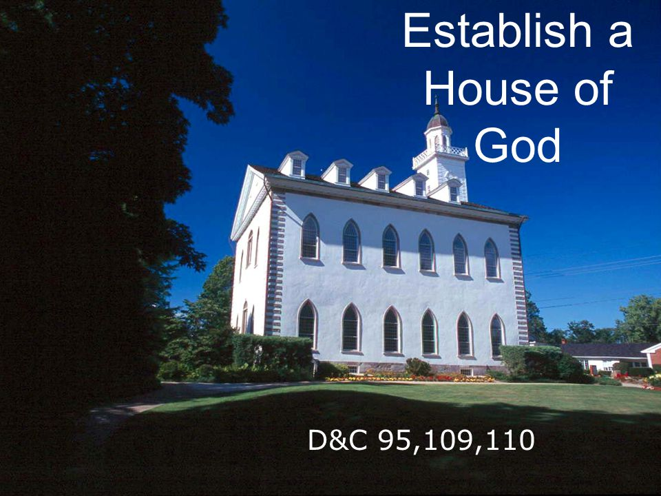 Establish a House of God D&C 95,109,110