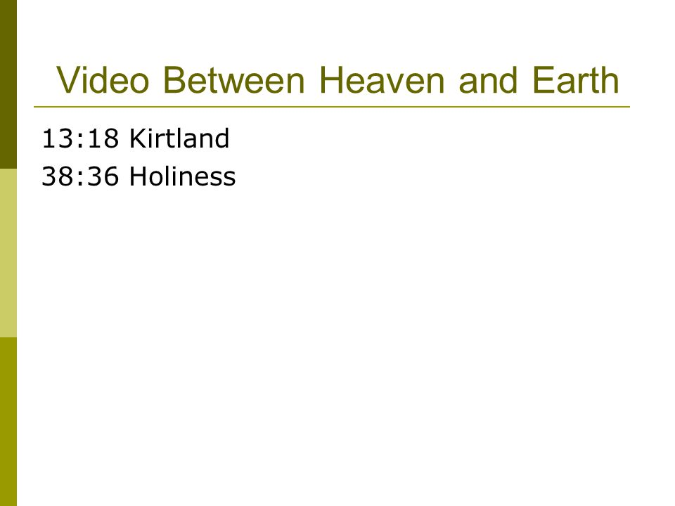 Video Between Heaven and Earth 13:18 Kirtland 38:36 Holiness