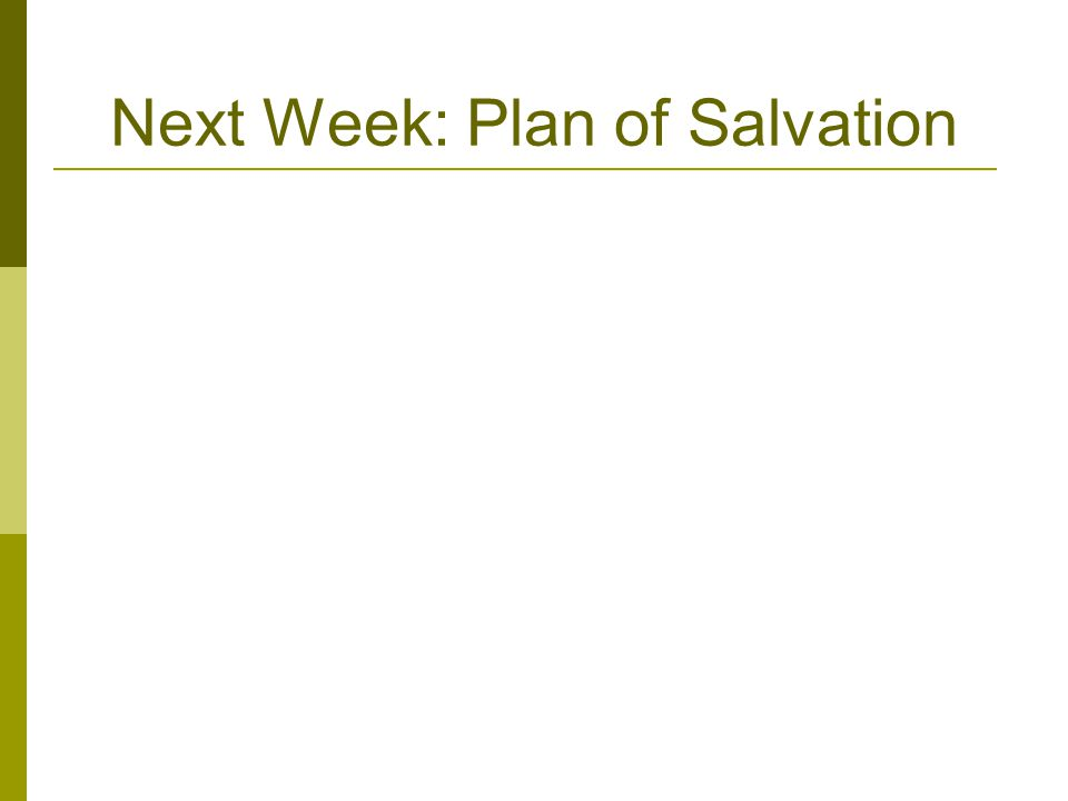Next Week: Plan of Salvation