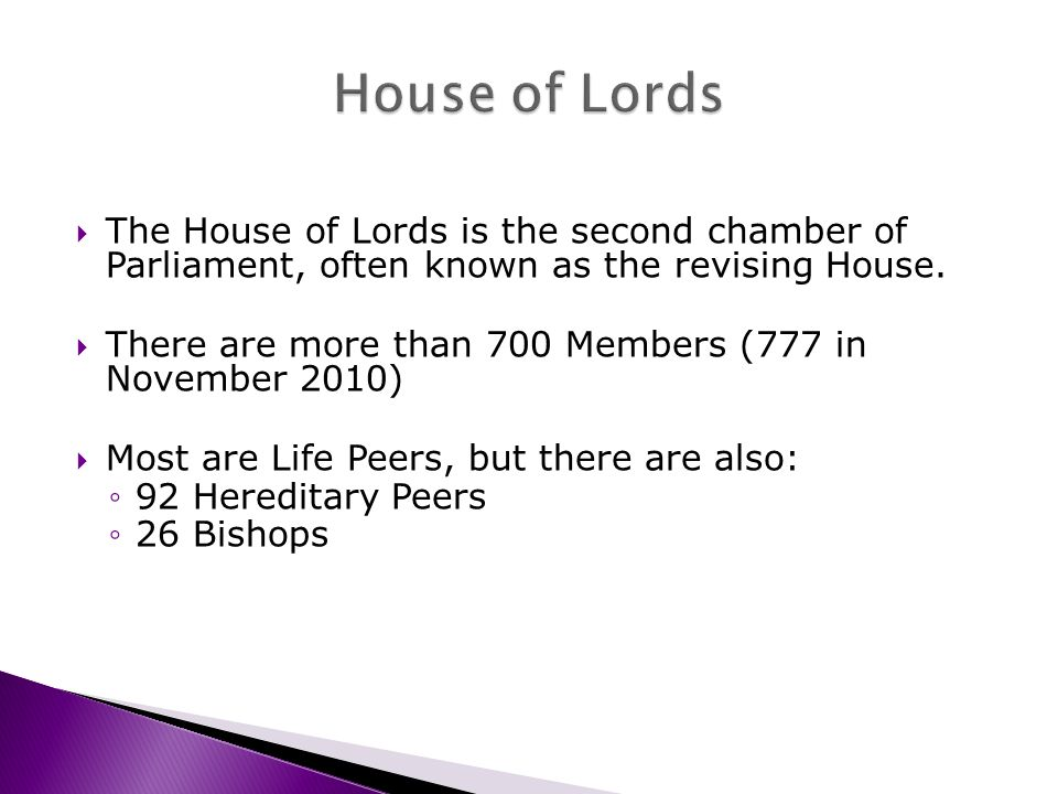 The House of Lords is the second chamber of Parliament, often known as the revising House.