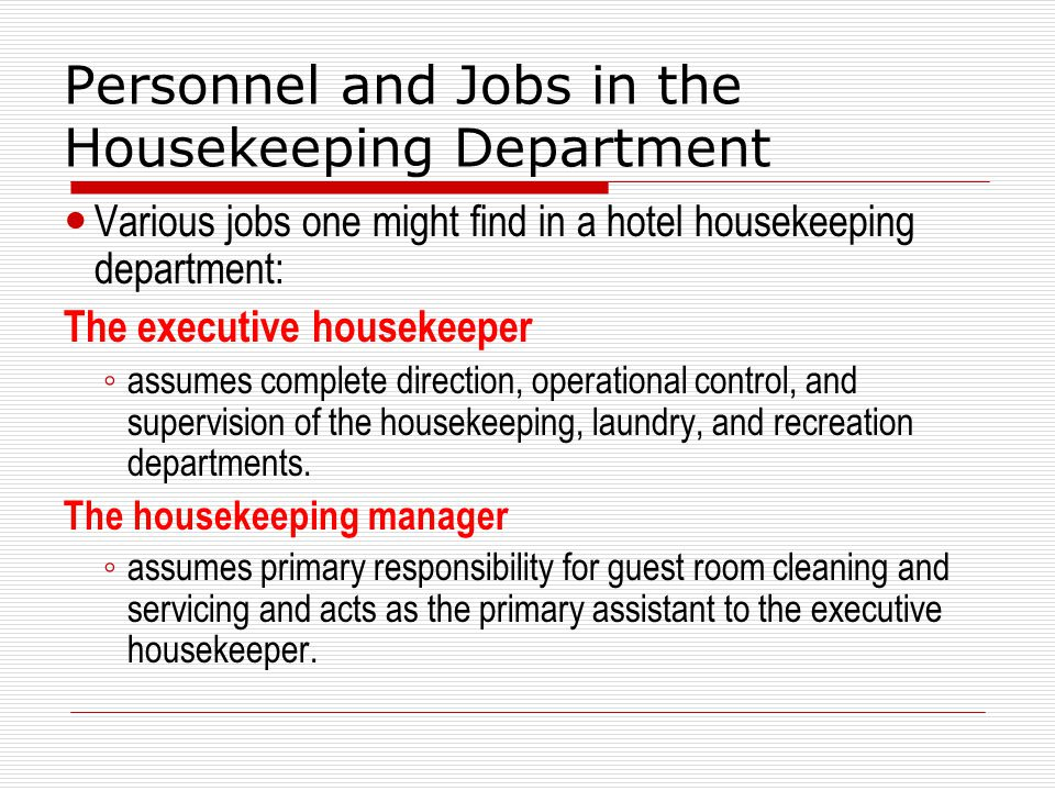 Personnel and Jobs in the Housekeeping Department Various jobs one might find in a hotel housekeeping department: The executive housekeeper assumes co