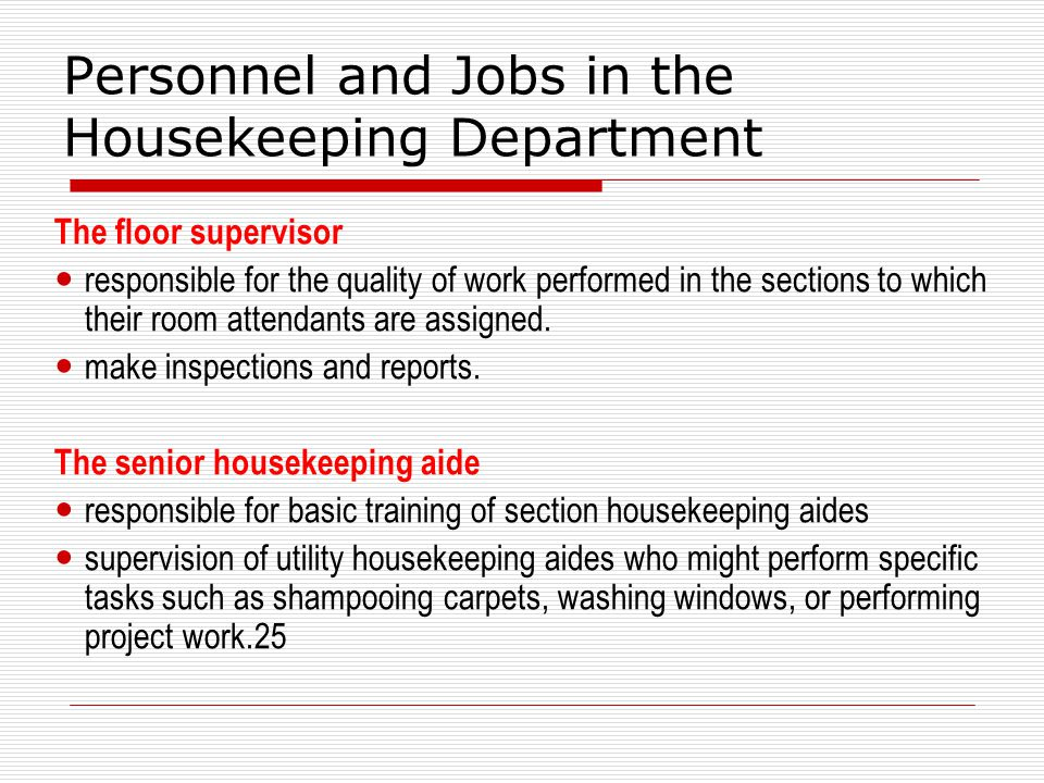 Personnel and Jobs in the Housekeeping Department The floor supervisor responsible for the quality of work performed in the sections to which their room attendants are assigned.