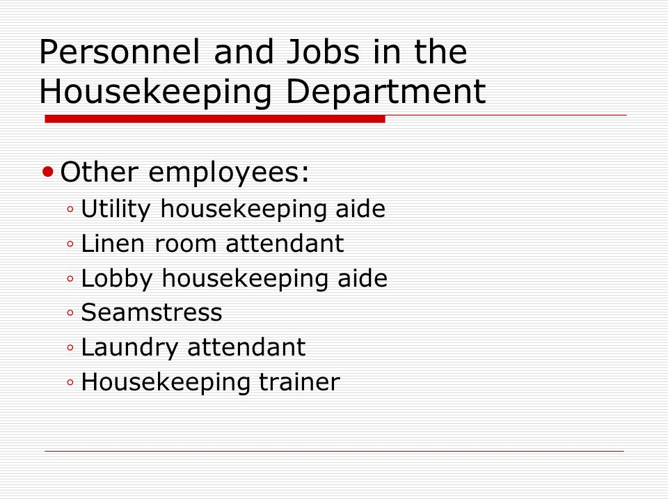 Personnel and Jobs in the Housekeeping Department Other employees: Utility housekeeping aide Linen room attendant Lobby housekeeping aide Seamstress L
