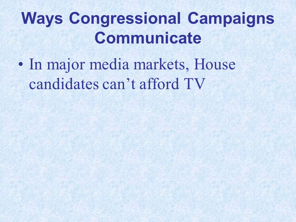 Ways Congressional Campaigns Communicate In major media markets, House candidates cant afford TV