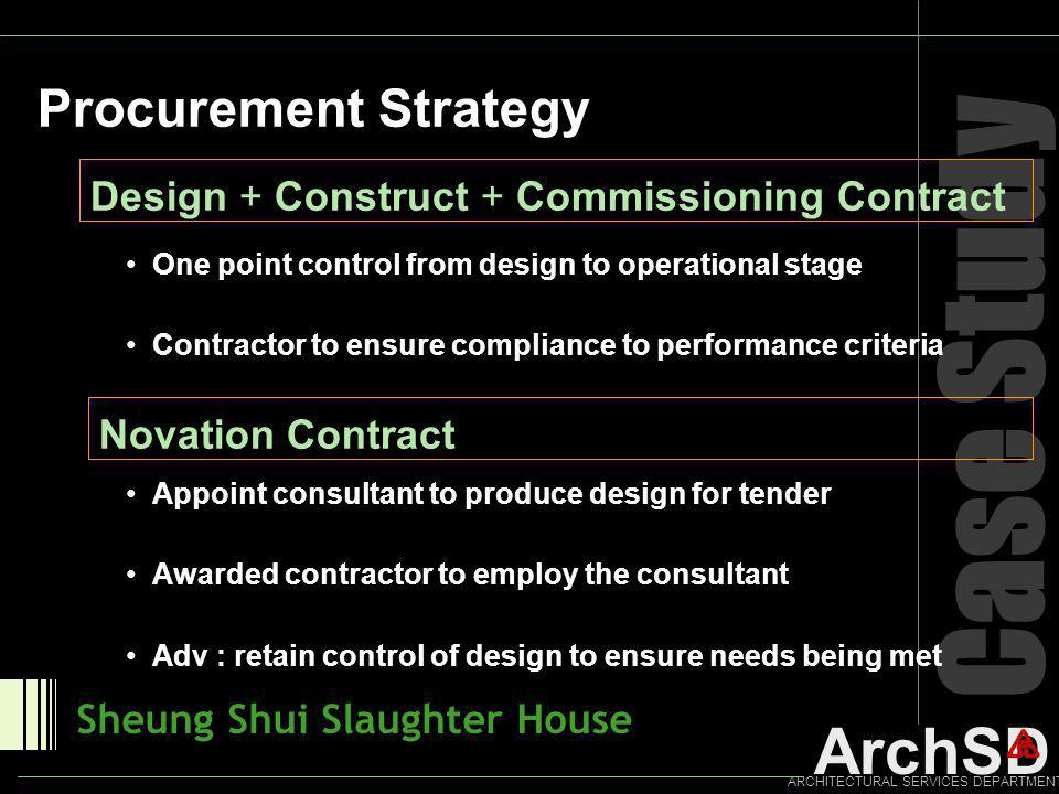ArchSD ARCHITECTURAL SERVICES DEPARTMENT Case Study Procurement Strategy Sheung Shui Slaughter House Design + Construct + Commissioning Contract One p