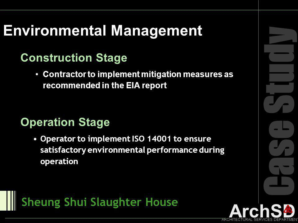 ArchSD ARCHITECTURAL SERVICES DEPARTMENT Case Study Environmental Management Sheung Shui Slaughter House Construction Stage Contractor to implement mi