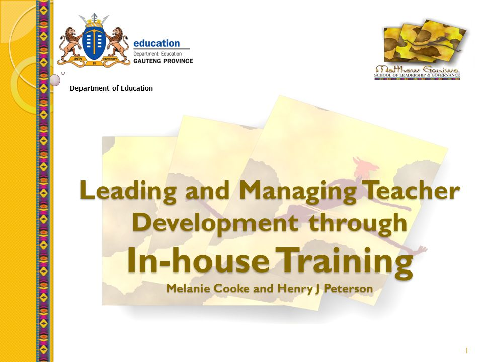 1 Leading and Managing Teacher Development through In-house Training Melanie Cooke and Henry J Peterson Department of Education
