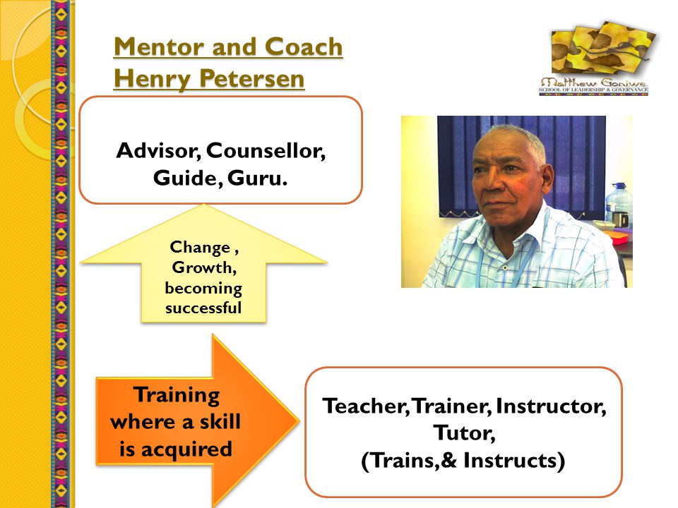 Mentor and Coach Henry Petersen Advisor, Counsellor, Guide, Guru.