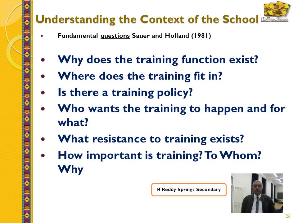 26 Understanding the Context of the School Fundamental questions Sauer and Holland (1981) Why does the training function exist.