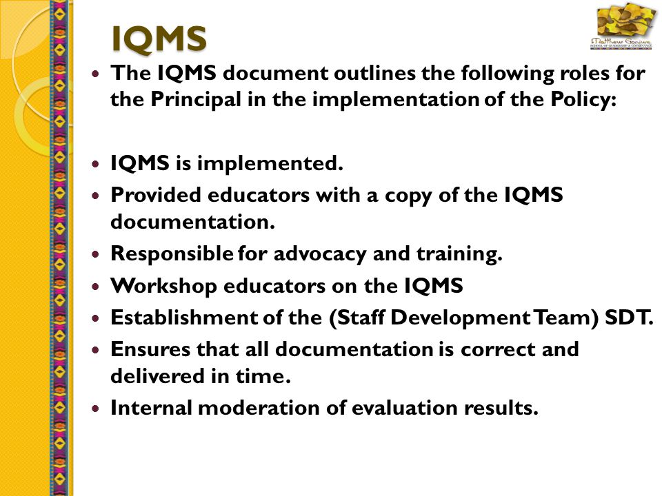 IQMS The IQMS document outlines the following roles for the Principal in the implementation of the Policy: IQMS is implemented.