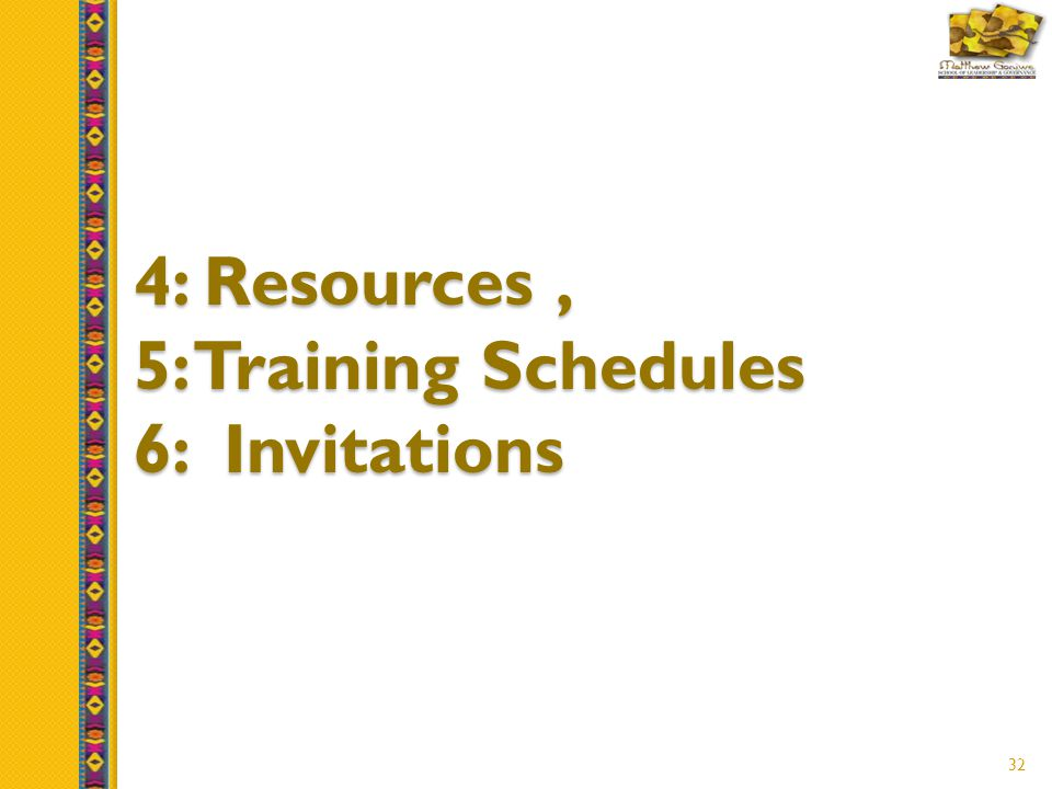 32 4: Resources, 5: Training Schedules 6: Invitations