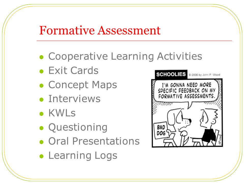 Formative Assessment Cooperative Learning Activities Exit Cards Concept Maps Interviews KWLs Questioning Oral Presentations Learning Logs