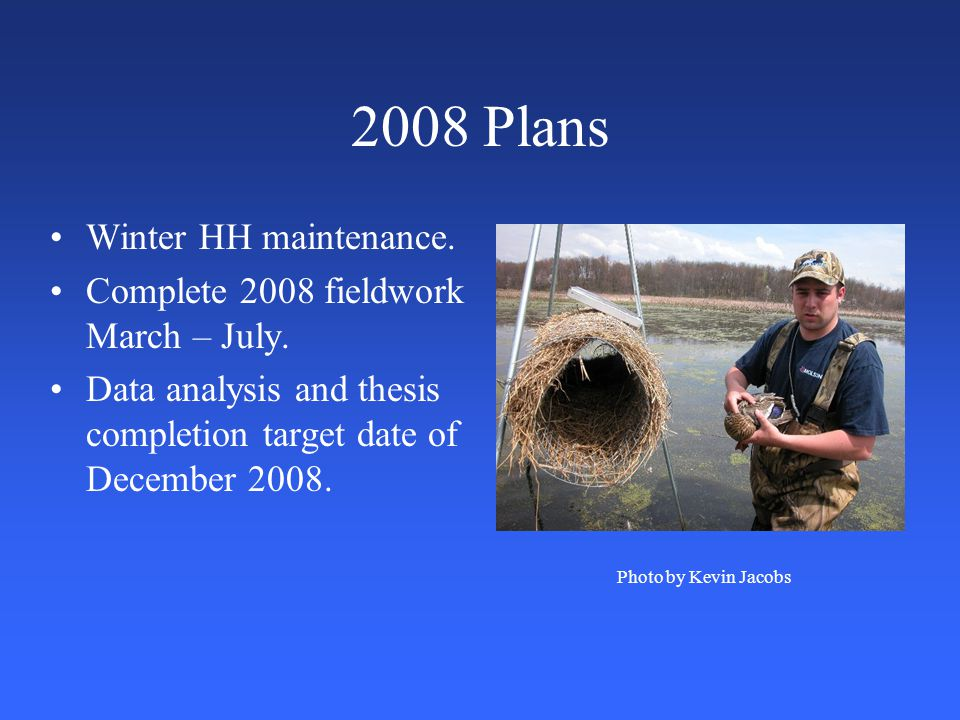 2008 Plans Winter HH maintenance. Complete 2008 fieldwork March – July.
