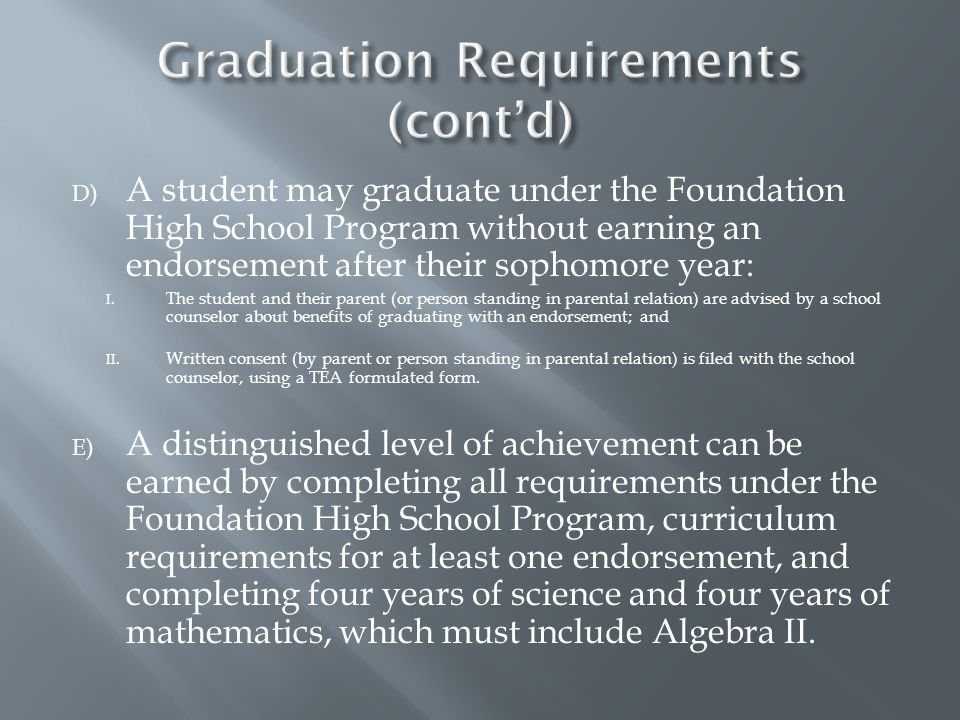 D) A student may graduate under the Foundation High School Program without earning an endorsement after their sophomore year: I.