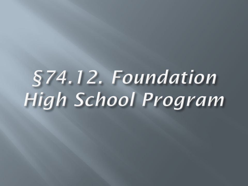 A student must earn at least 22 credits to complete the Foundation High School Program: I.