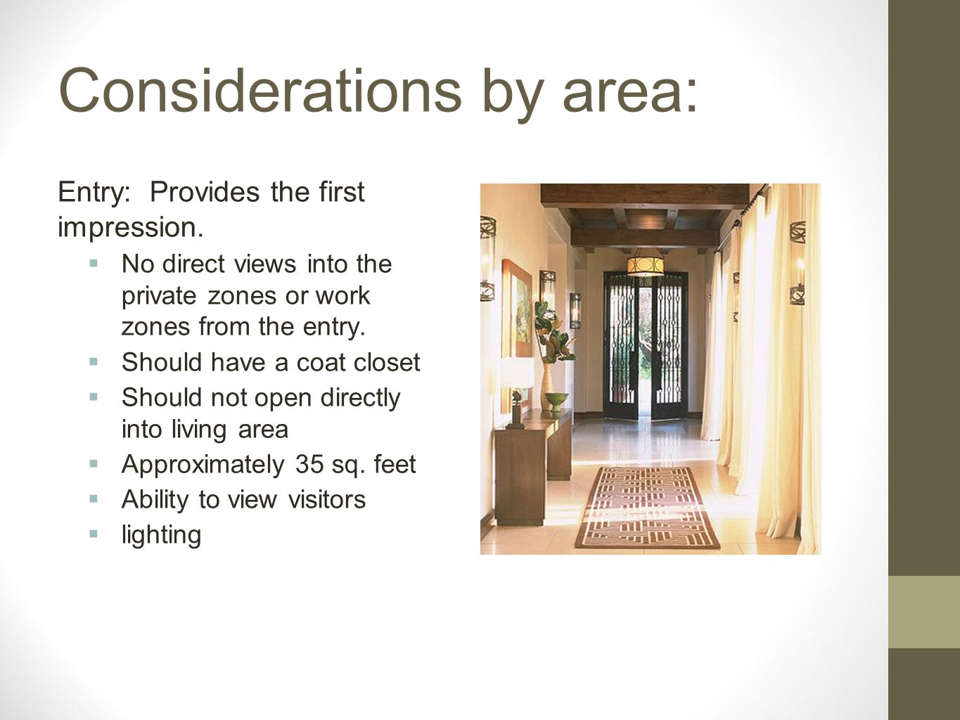 Considerations by area: Entry: Provides the first impression. No direct views into the private zones or work zones from the entry. Should have a coat