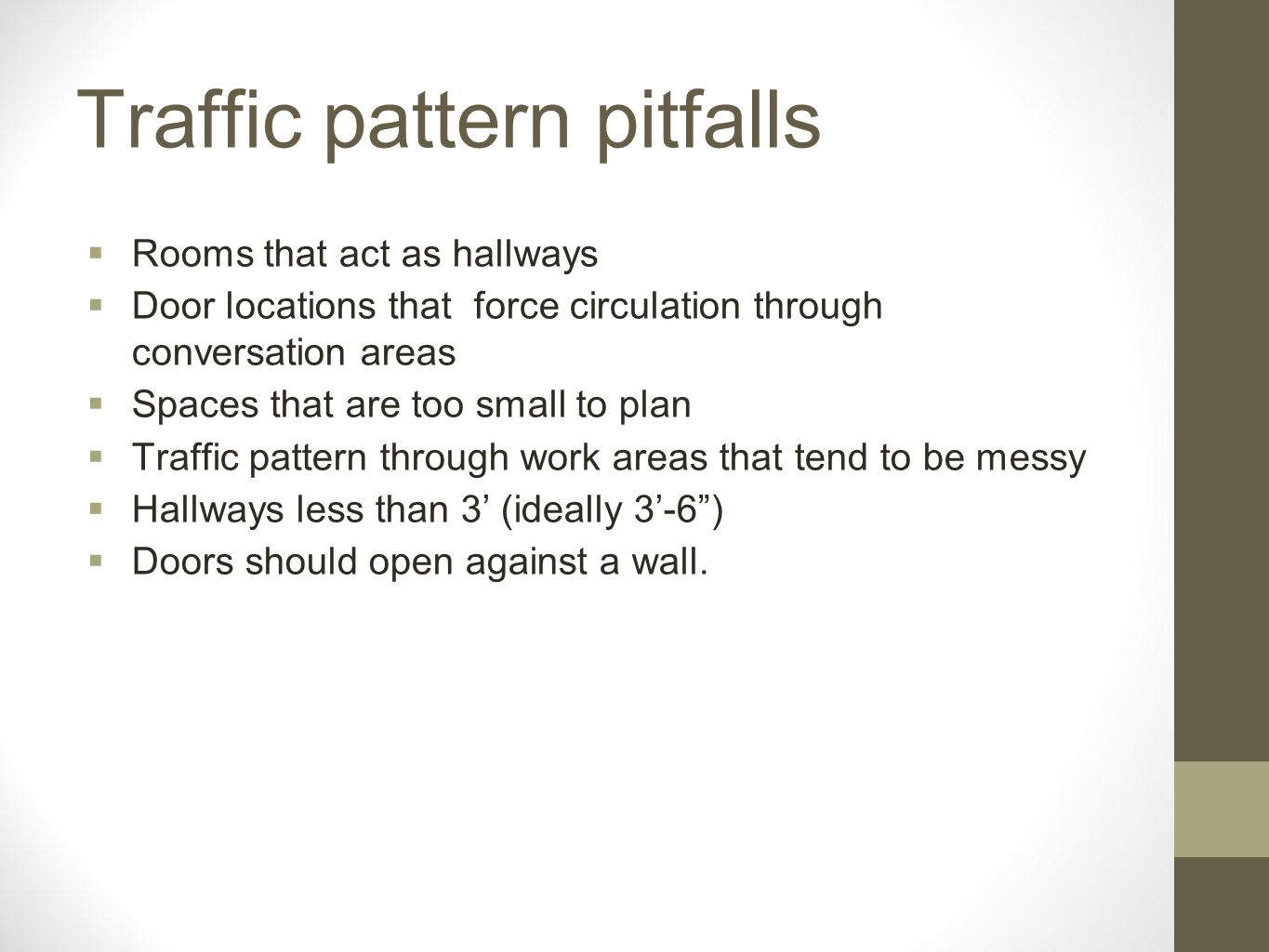 Traffic pattern pitfalls Rooms that act as hallways Door locations that force circulation through conversation areas Spaces that are too small to plan