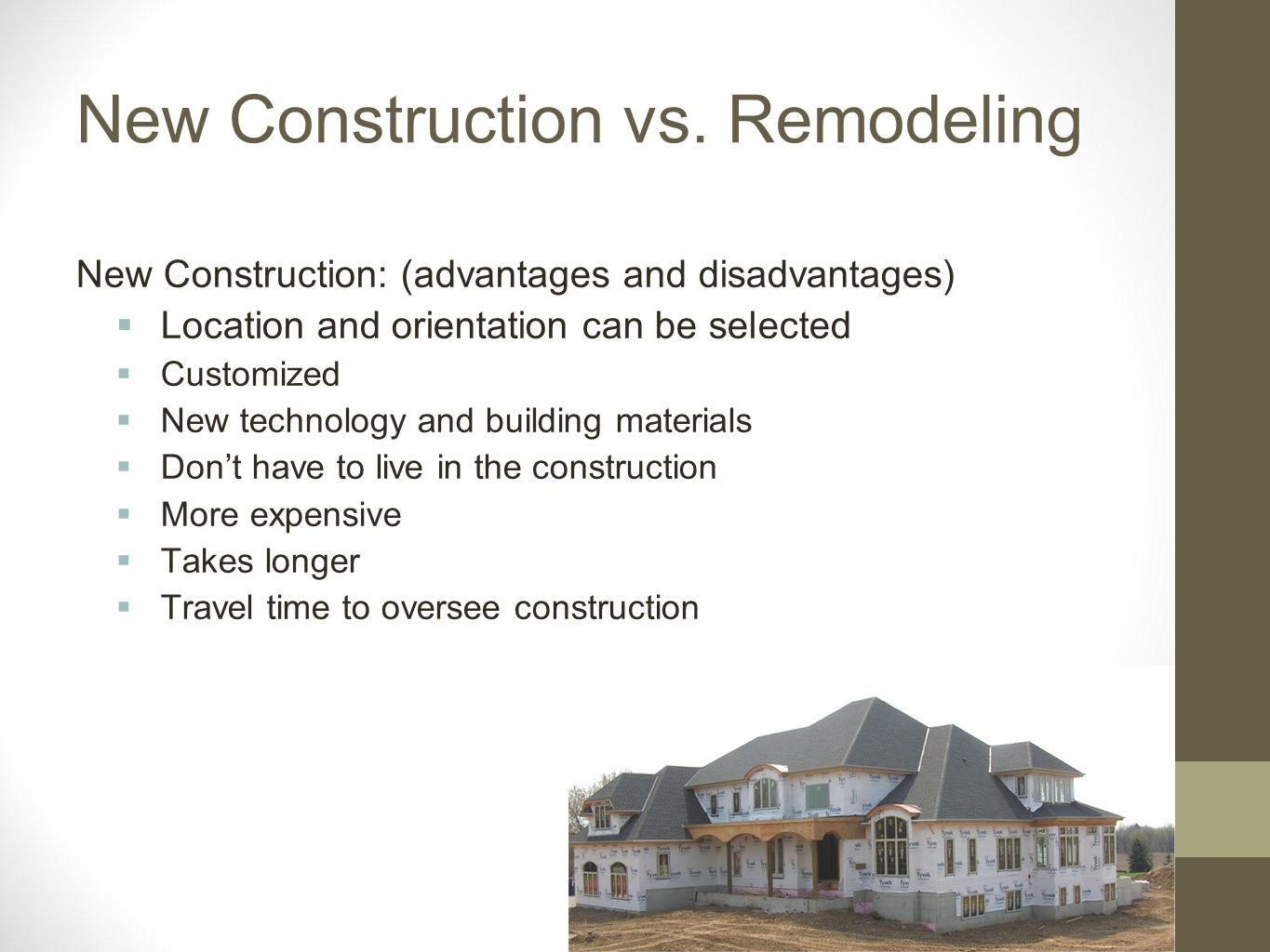 New Construction vs. Remodeling New Construction: (advantages and disadvantages) Location and orientation can be selected Customized New technology an