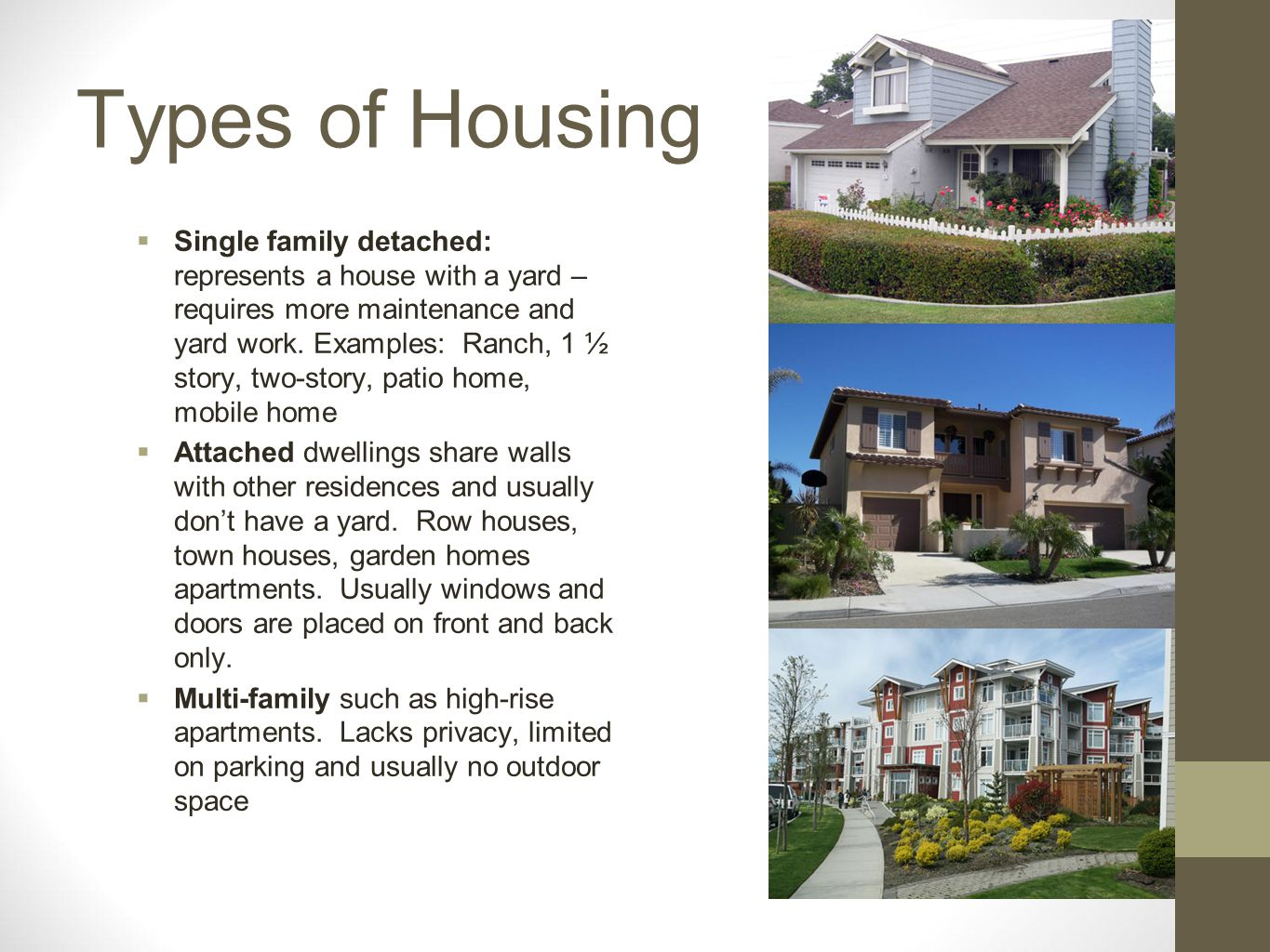 Types of Housing Single family detached: represents a house with a yard – requires more maintenance and yard work. Examples: Ranch, 1 ½ story, two-sto