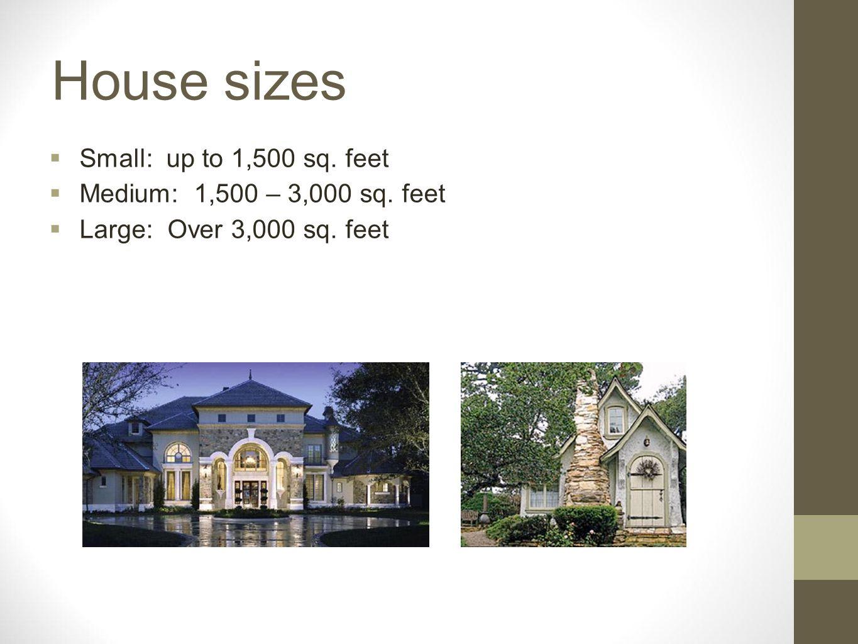 House sizes Small: up to 1,500 sq. feet Medium: 1,500 – 3,000 sq. feet Large: Over 3,000 sq. feet