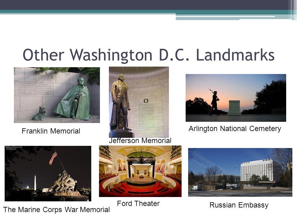 Other Washington D.C. Landmarks Franklin Memorial Arlington National Cemetery The Marine Corps War Memorial Russian Embassy Ford Theater Jefferson Mem