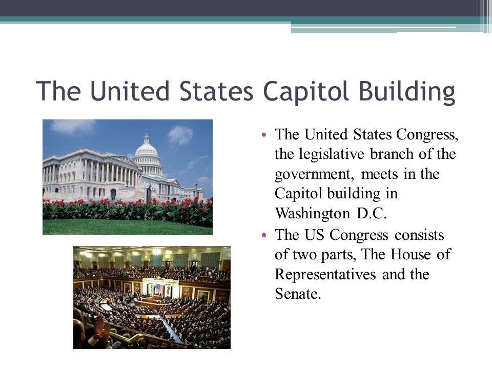 The United States Capitol Building The United States Congress, the legislative branch of the government, meets in the Capitol building in Washington D