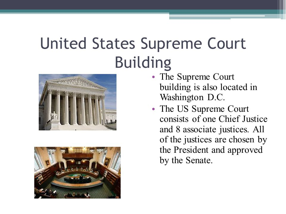 United States Supreme Court Building The Supreme Court building is also located in Washington D.C. The US Supreme Court consists of one Chief Justice