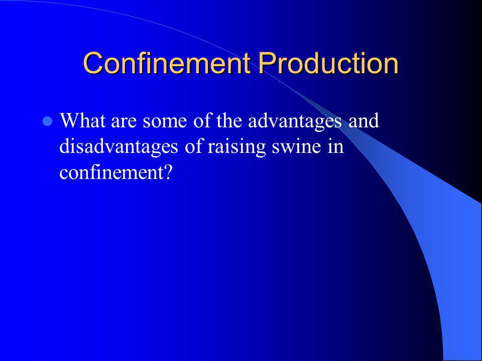 Confinement Production What are some of the advantages and disadvantages of raising swine in confinement?