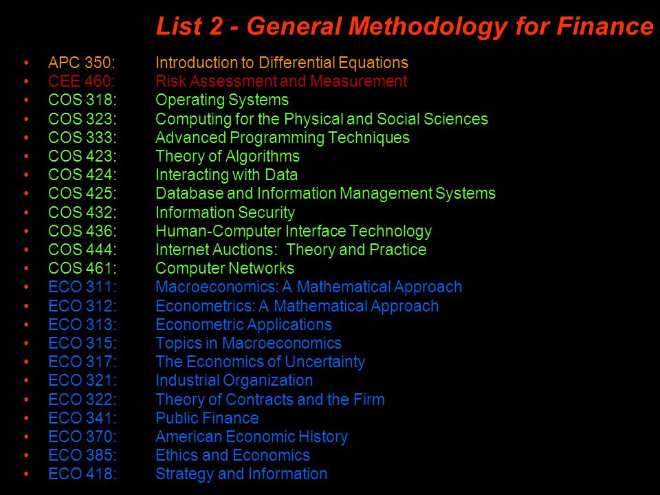 List 2 - General Methodology for Finance APC 350: Introduction to Differential Equations CEE 460: Risk Assessment and Measurement COS 318: Operating S