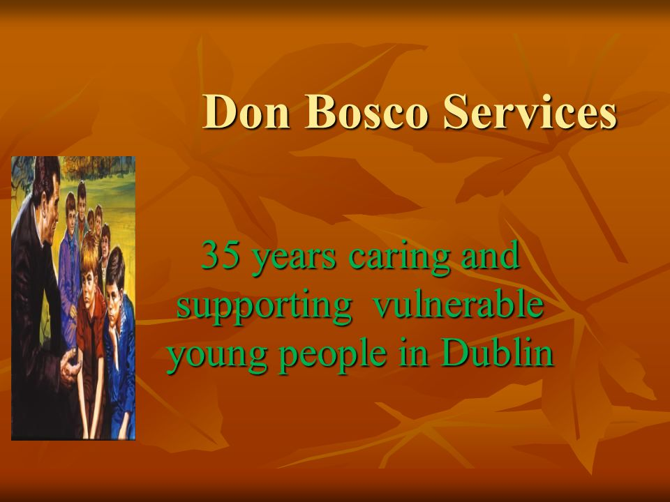 Don Bosco Services 35 years caring and supporting vulnerable young people in Dublin