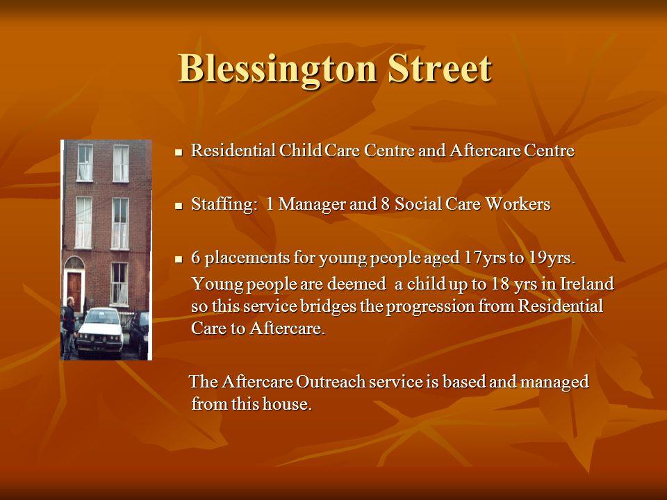 Blessington Street Residential Child Care Centre and Aftercare Centre Residential Child Care Centre and Aftercare Centre Staffing: 1 Manager and 8 Soc