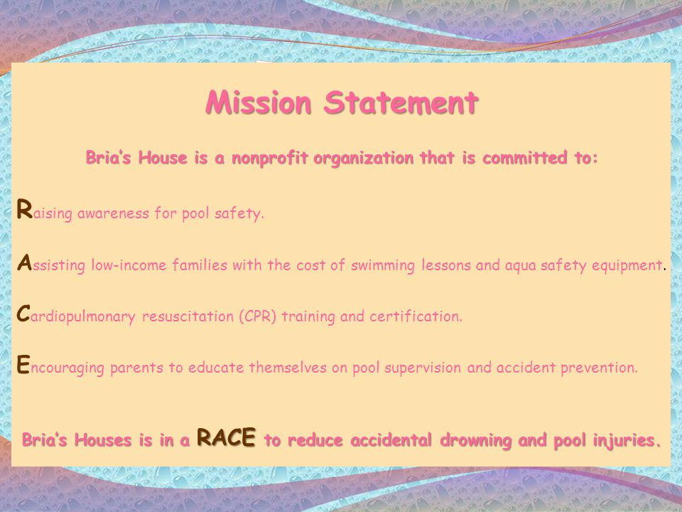 Mission Statement Brias House is a nonprofit organization that is committed to: R aising awareness for pool safety. A ssisting low-income families wit