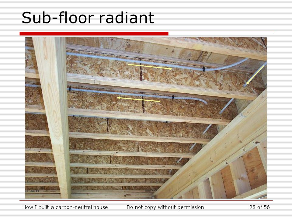 How I built a carbon-neutral houseDo not copy without permission28 of 56 Sub-floor radiant