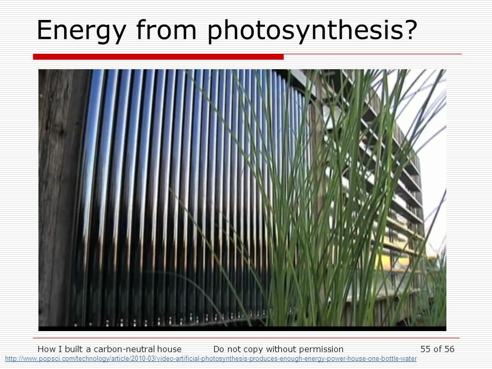 How I built a carbon-neutral houseDo not copy without permission55 of 56 Energy from photosynthesis.