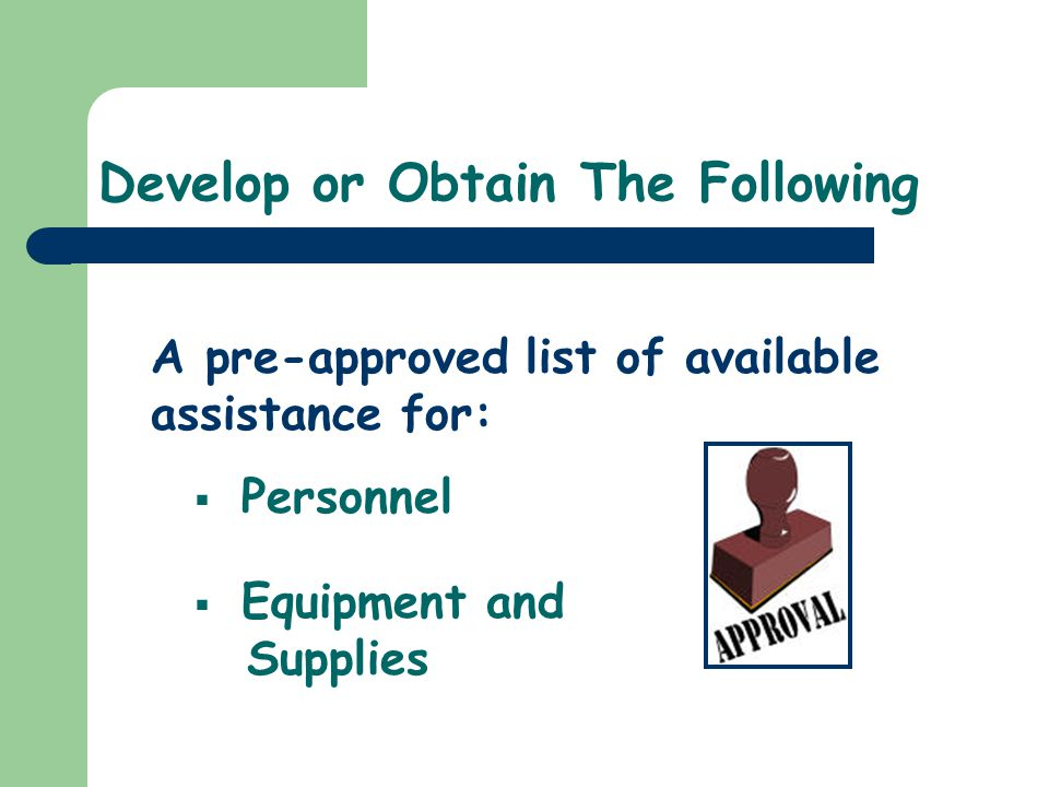 Develop or Obtain The Following A pre-approved list of available assistance for: Personnel Equipment and Supplies