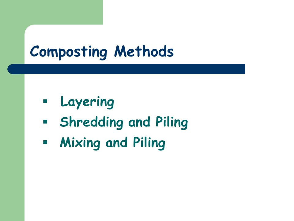 Composting Methods Layering Shredding and Piling Mixing and Piling