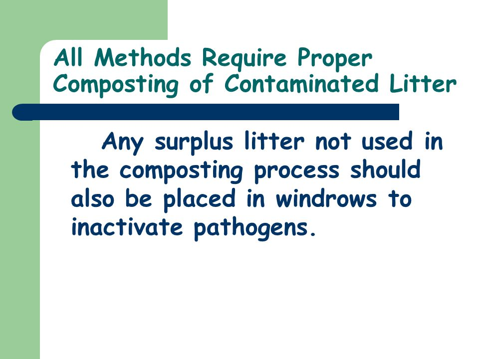 All Methods Require Proper Composting of Contaminated Litter Any surplus litter not used in the composting process should also be placed in windrows t