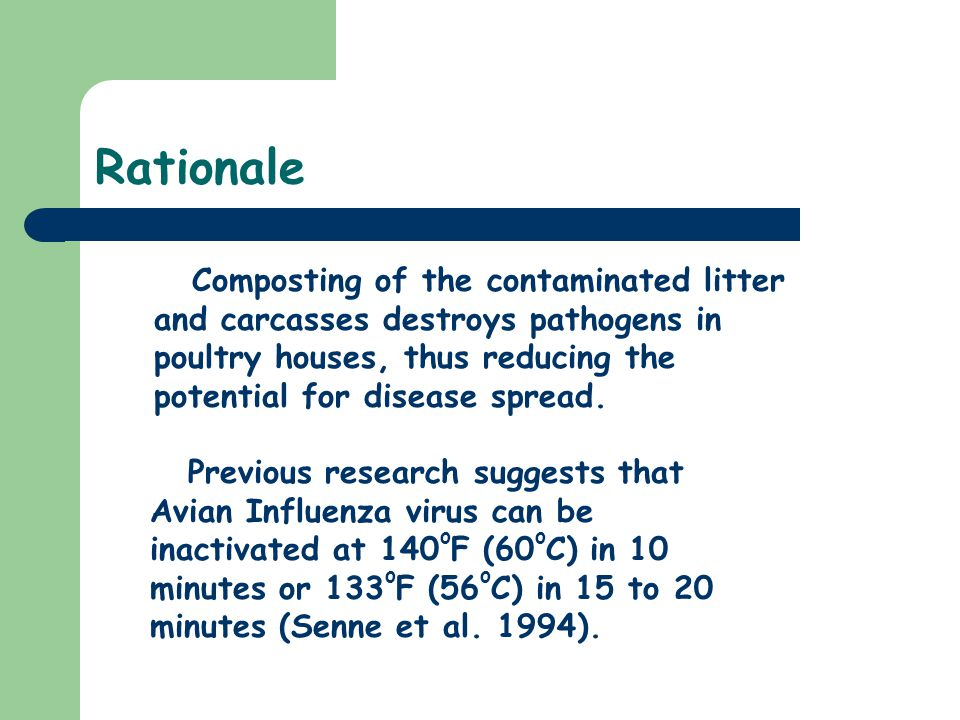 Rationale Previous research suggests that Avian Influenza virus can be inactivated at 140 o F (60 o C) in 10 minutes or 133 o F (56 o C) in 15 to 20 m