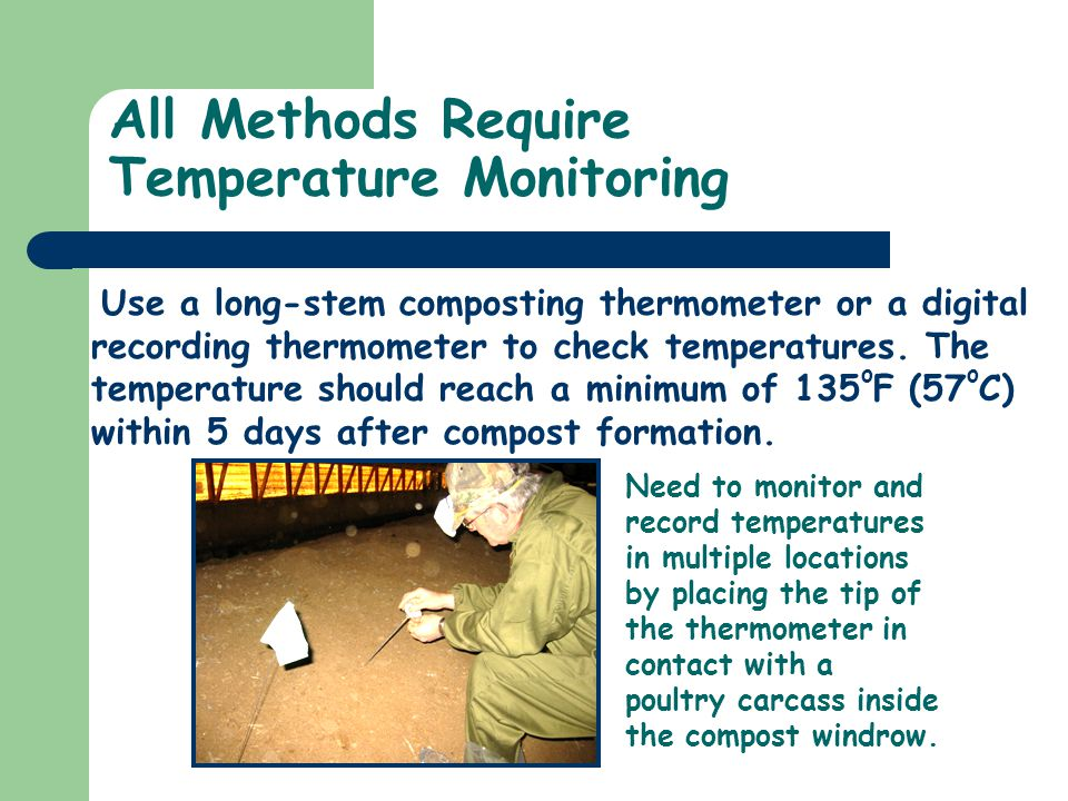 All Methods Require Temperature Monitoring Use a long-stem composting thermometer or a digital recording thermometer to check temperatures.