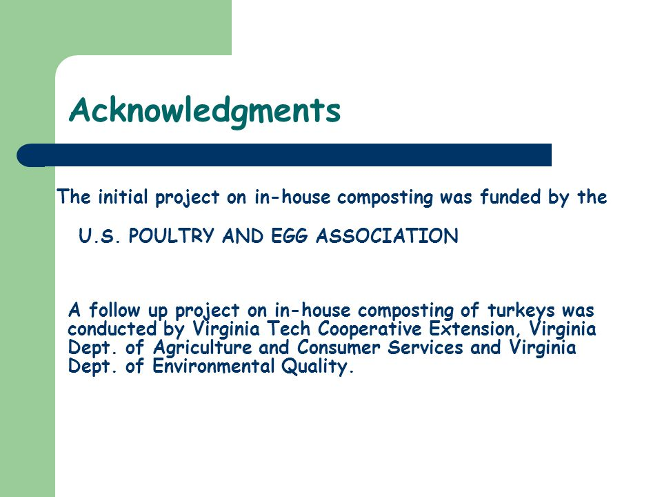Acknowledgments A follow up project on in-house composting of turkeys was conducted by Virginia Tech Cooperative Extension, Virginia Dept. of Agricult