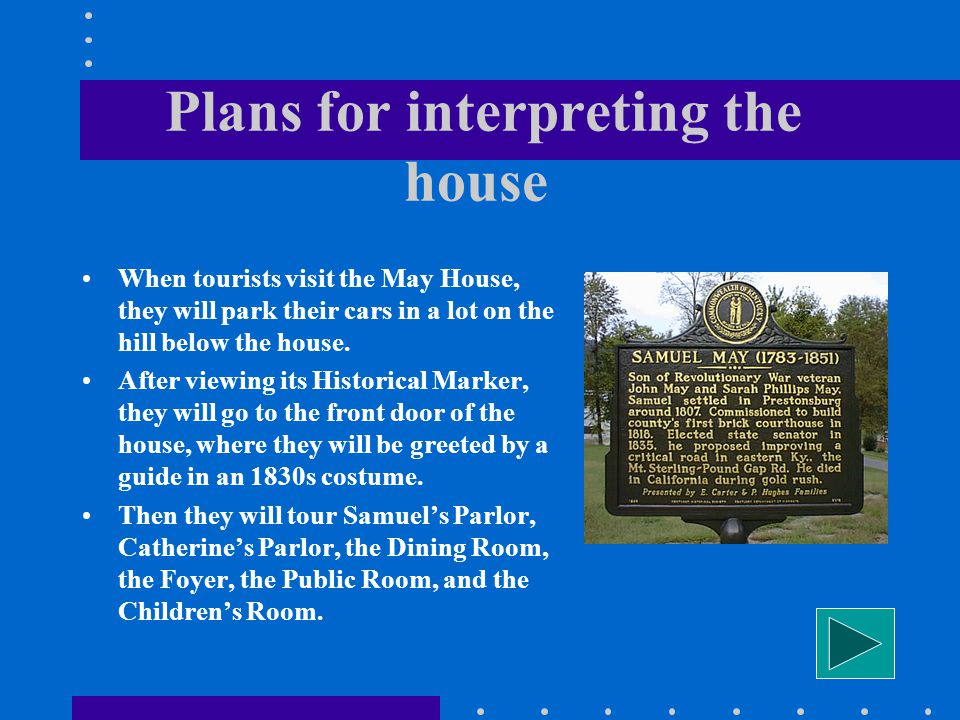 Brief History of the Samuel May House Built in 1817, it is the oldest house in the Big Sandy Valley. Its builder, Samuel May, was Floyd Countys leadin