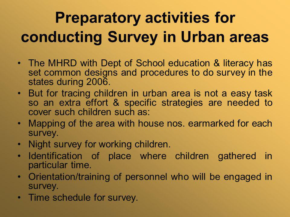 Preparatory activities for conducting Survey in Urban areas The MHRD with Dept of School education & literacy has set common designs and procedures to