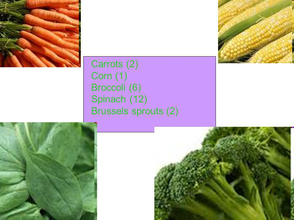 Carrots (2) Corn (1) Broccoli (6) Spinach (12) Brussels sprouts (2)