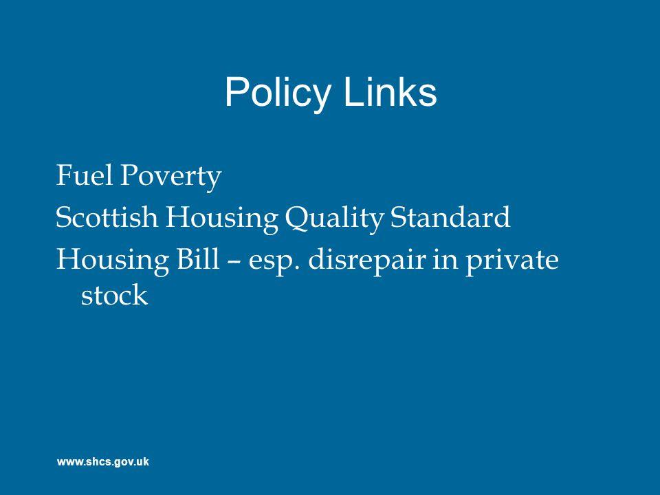 www.shcs.gov.uk Policy Links Fuel Poverty Scottish Housing Quality Standard Housing Bill – esp.