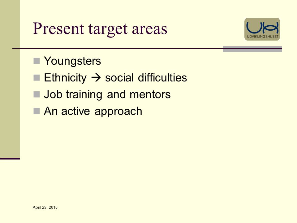 April 29, 2010 Present target areas Youngsters Ethnicity social difficulties Job training and mentors An active approach